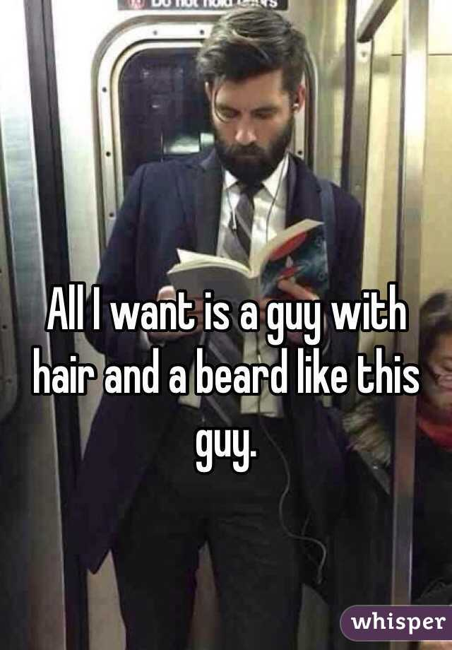 All I want is a guy with hair and a beard like this guy.