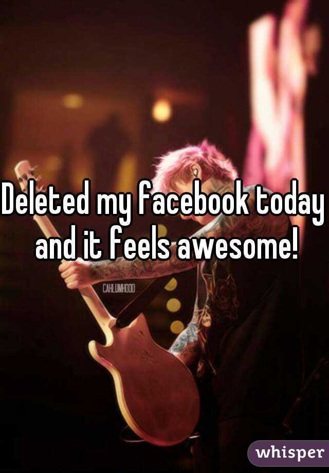 Deleted my facebook today and it feels awesome!