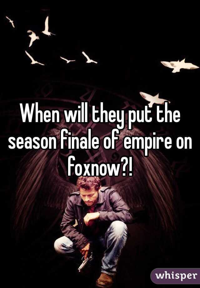 When will they put the season finale of empire on foxnow?!