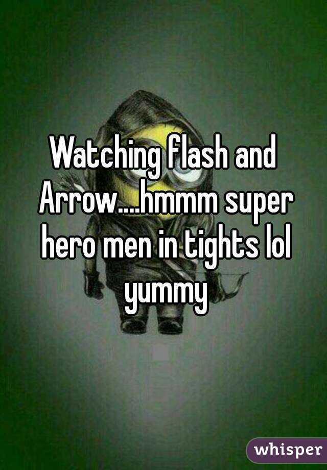 Watching flash and Arrow....hmmm super hero men in tights lol yummy