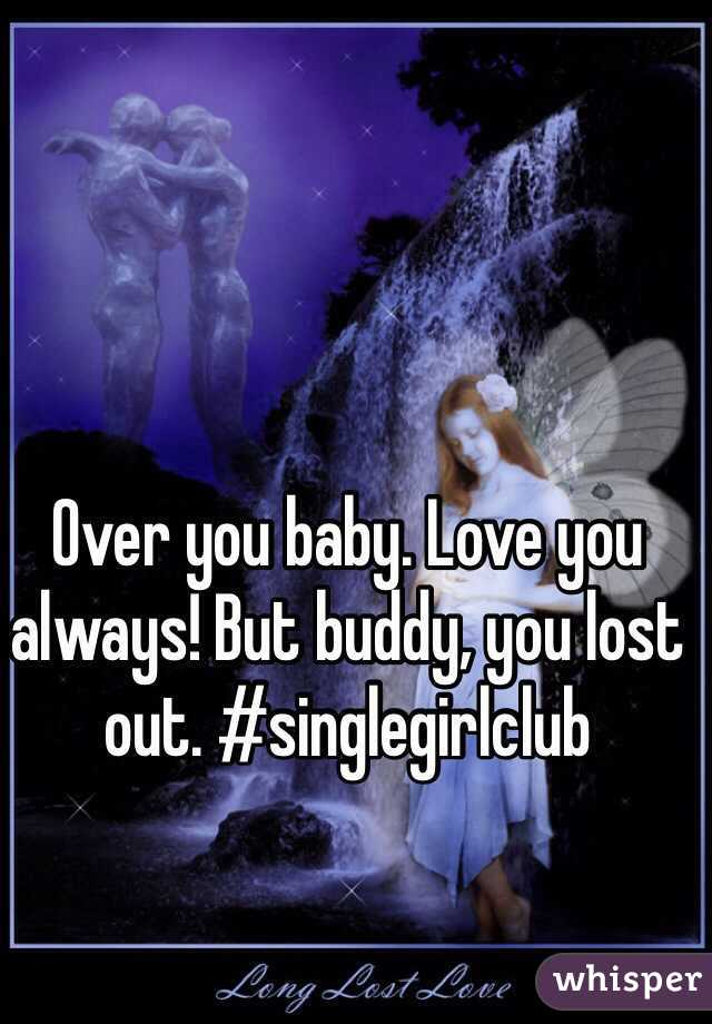 Over you baby. Love you always! But buddy, you lost out. #singlegirlclub