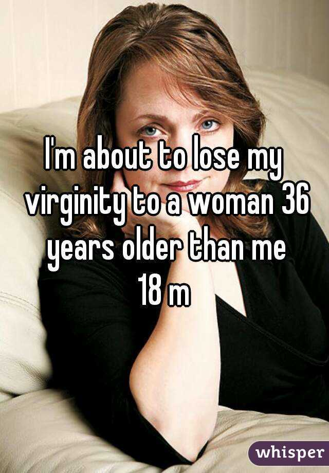 I'm about to lose my virginity to a woman 36 years older than me 18 m