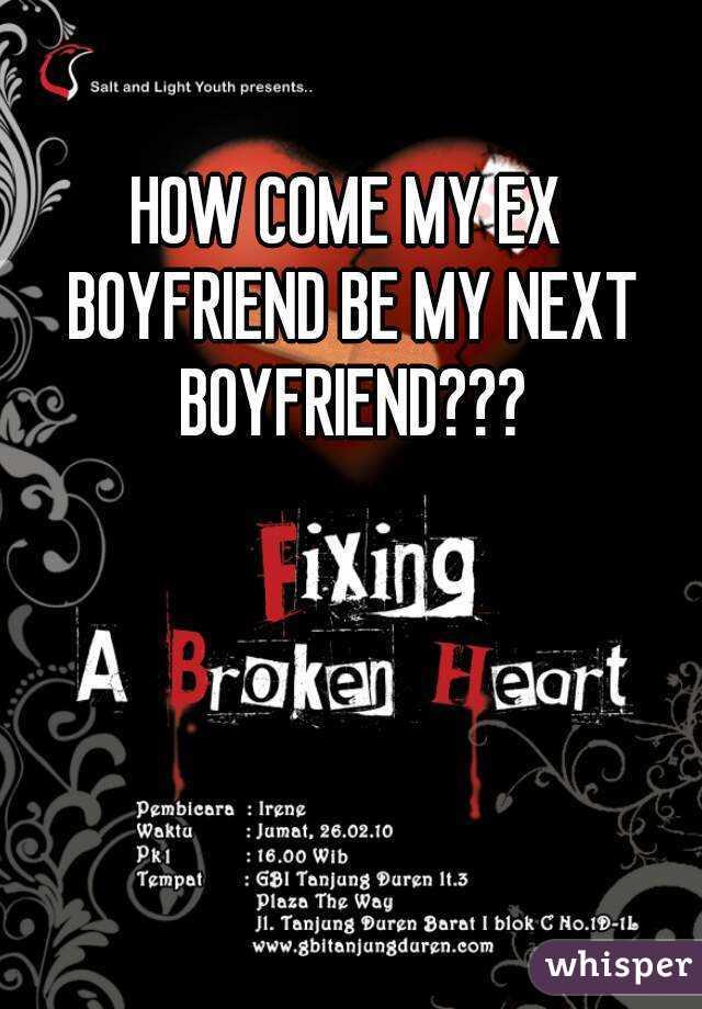 HOW COME MY EX BOYFRIEND BE MY NEXT BOYFRIEND???