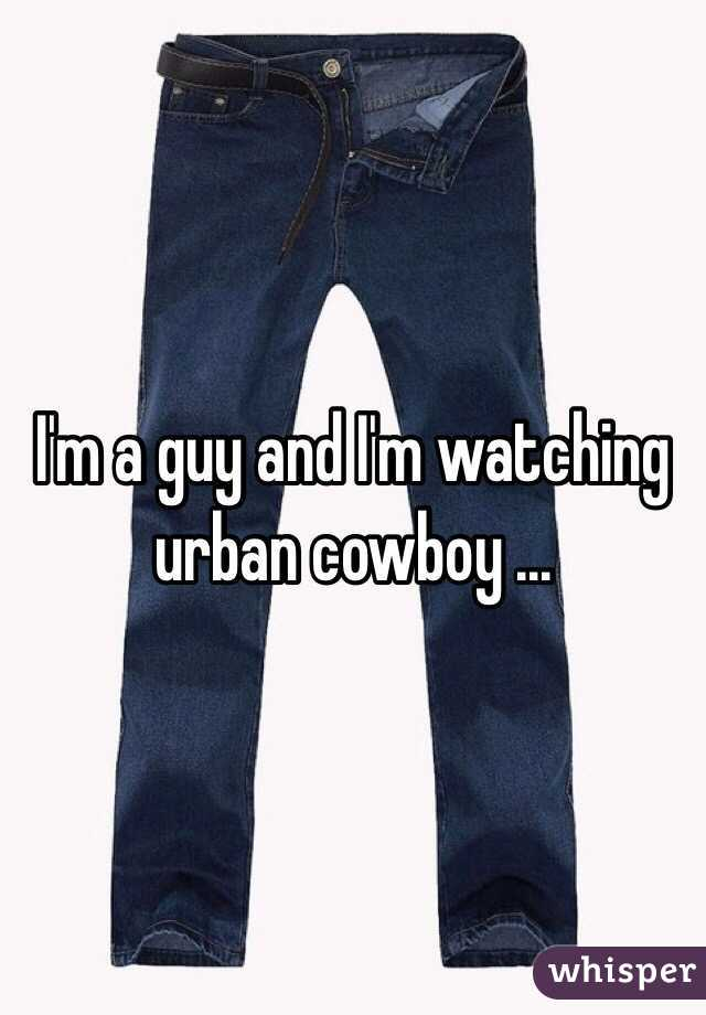 I'm a guy and I'm watching urban cowboy ...