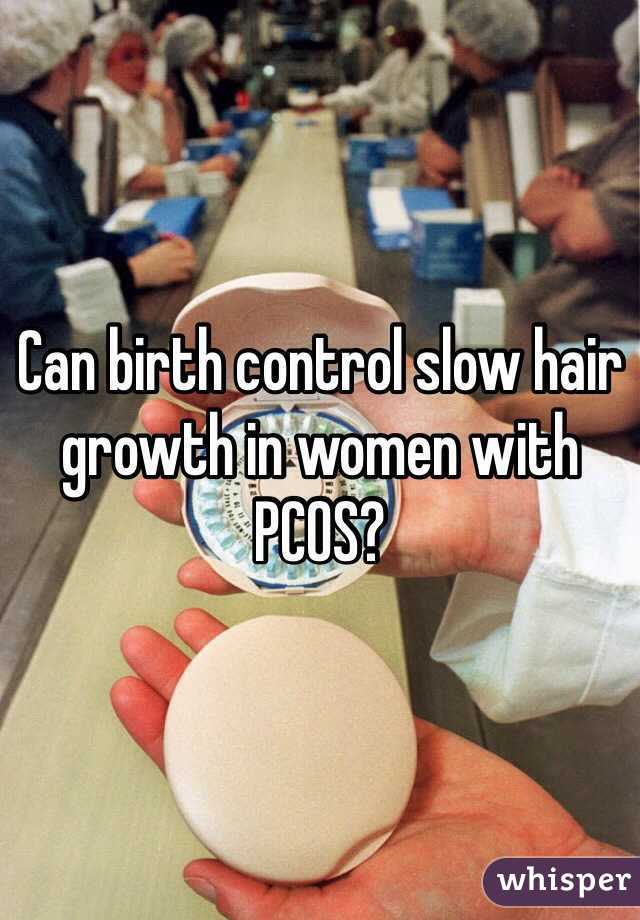 Can birth control slow hair growth in women with PCOS?