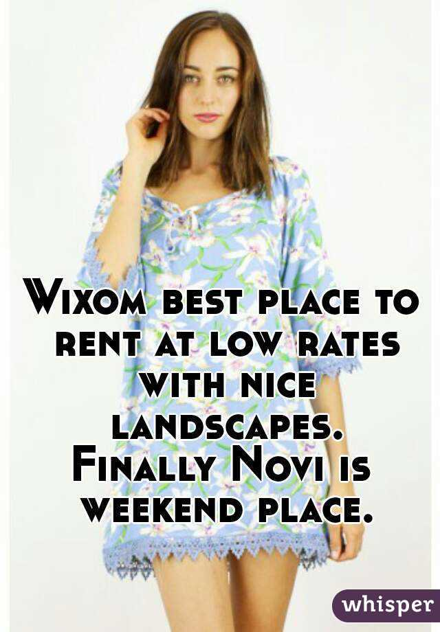 Wixom best place to rent at low rates with nice landscapes. Finally Novi is weekend place.