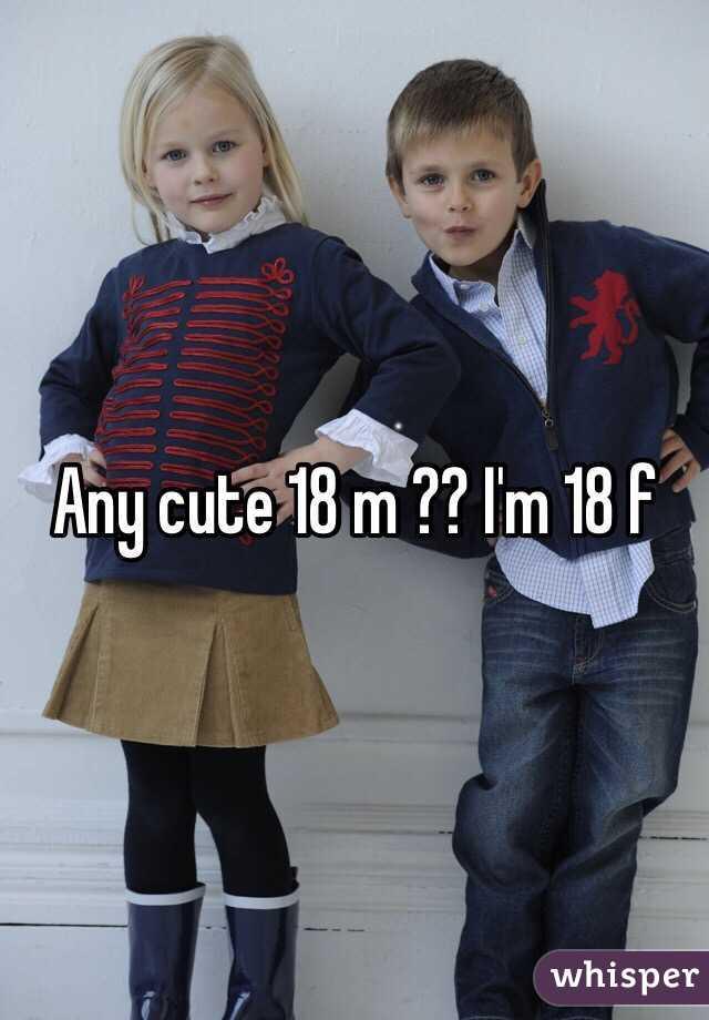Any cute 18 m ?? I'm 18 f