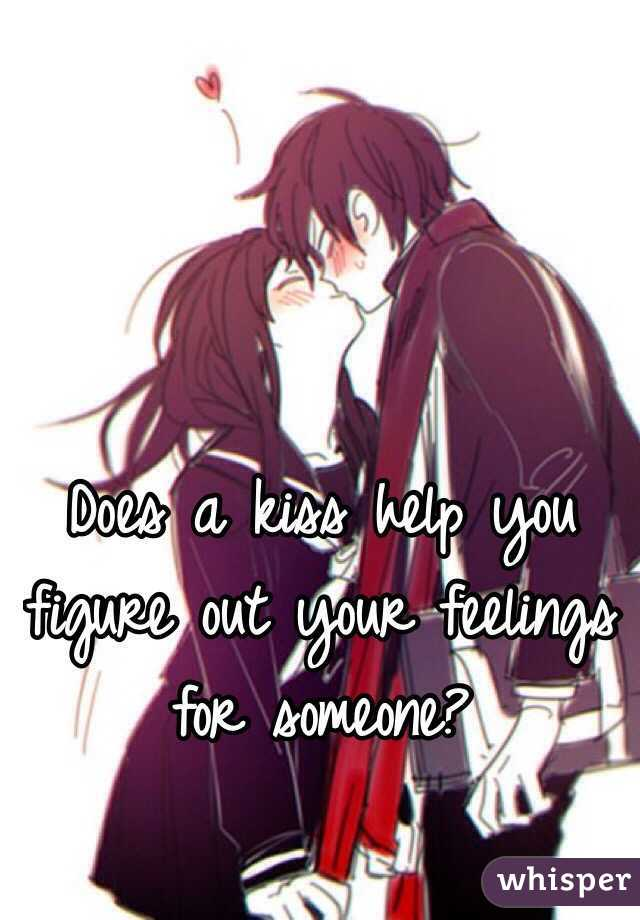 Does a kiss help you figure out your feelings for someone?