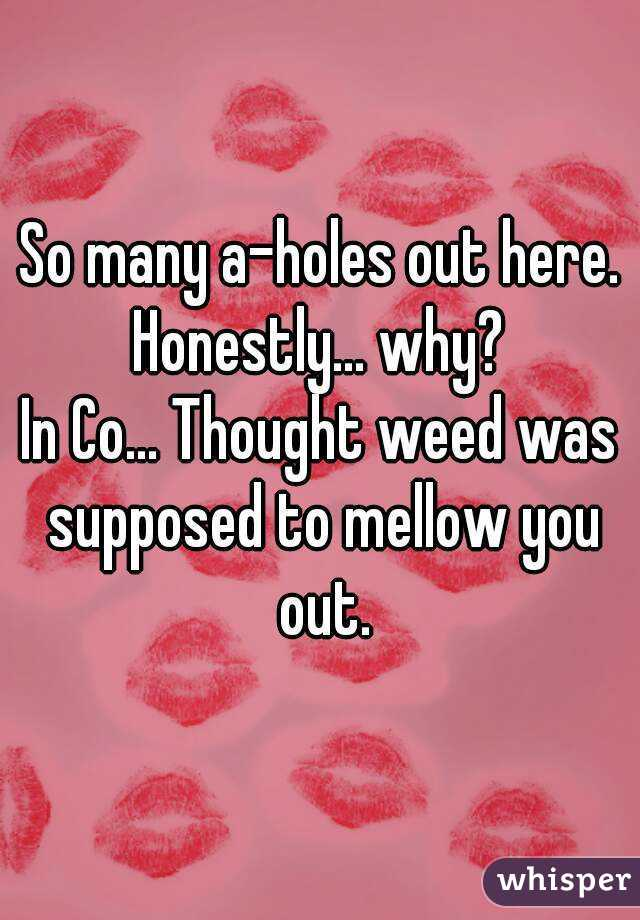 So many a-holes out here. Honestly... why?  In Co... Thought weed was supposed to mellow you out.