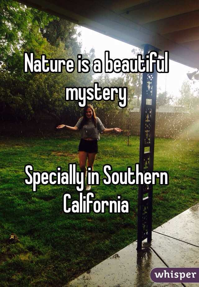 Nature is a beautiful mystery    Specially in Southern California