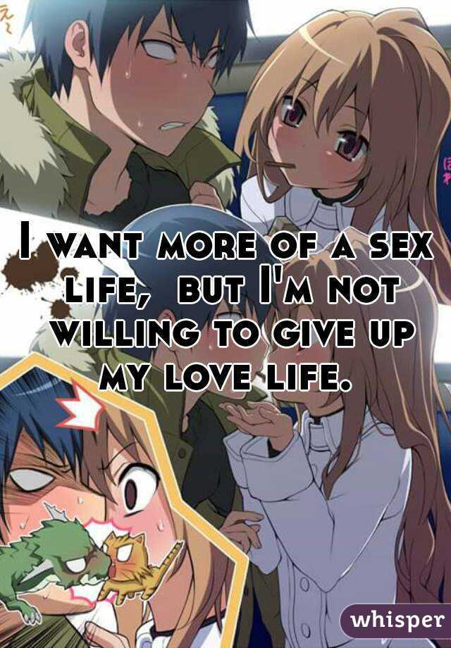 I want more of a sex life,  but I'm not willing to give up my love life.
