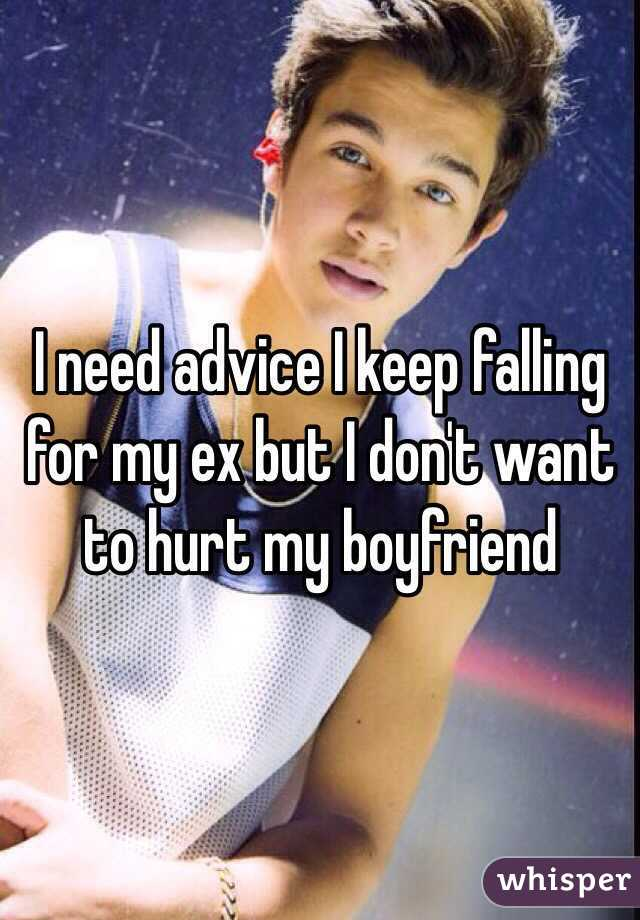 I need advice I keep falling for my ex but I don't want to hurt my boyfriend