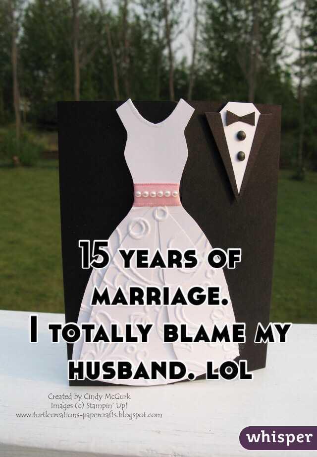 15 years of marriage.  I totally blame my husband. lol