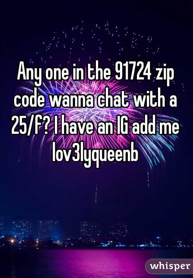 Any one in the 91724 zip code wanna chat with a 25/f? I have an IG add me lov3lyqueenb