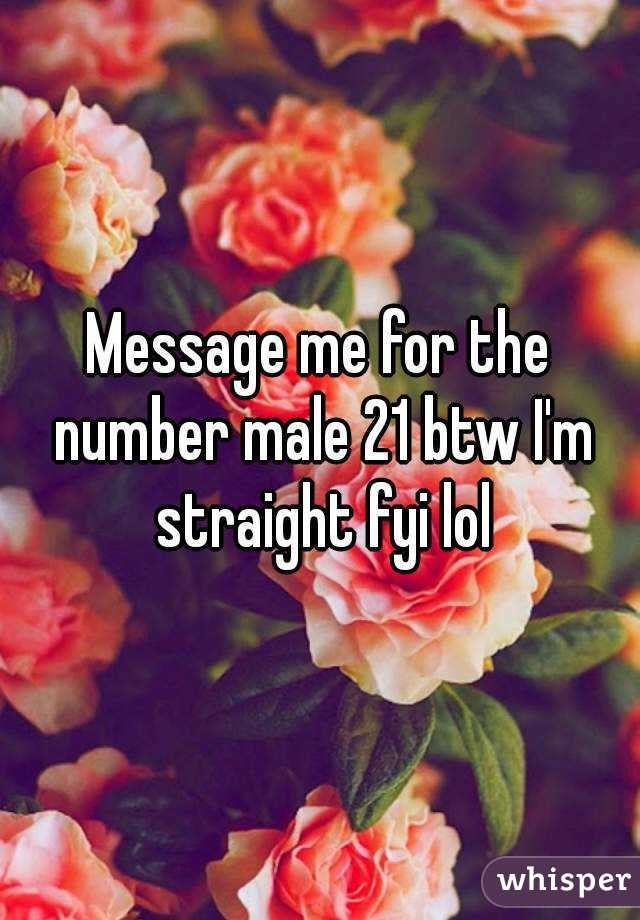 Message me for the number male 21 btw I'm straight fyi lol