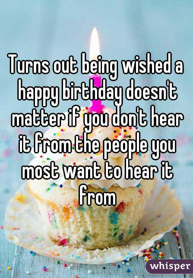 Turns out being wished a happy birthday doesn't matter if you don't hear it from the people you most want to hear it from