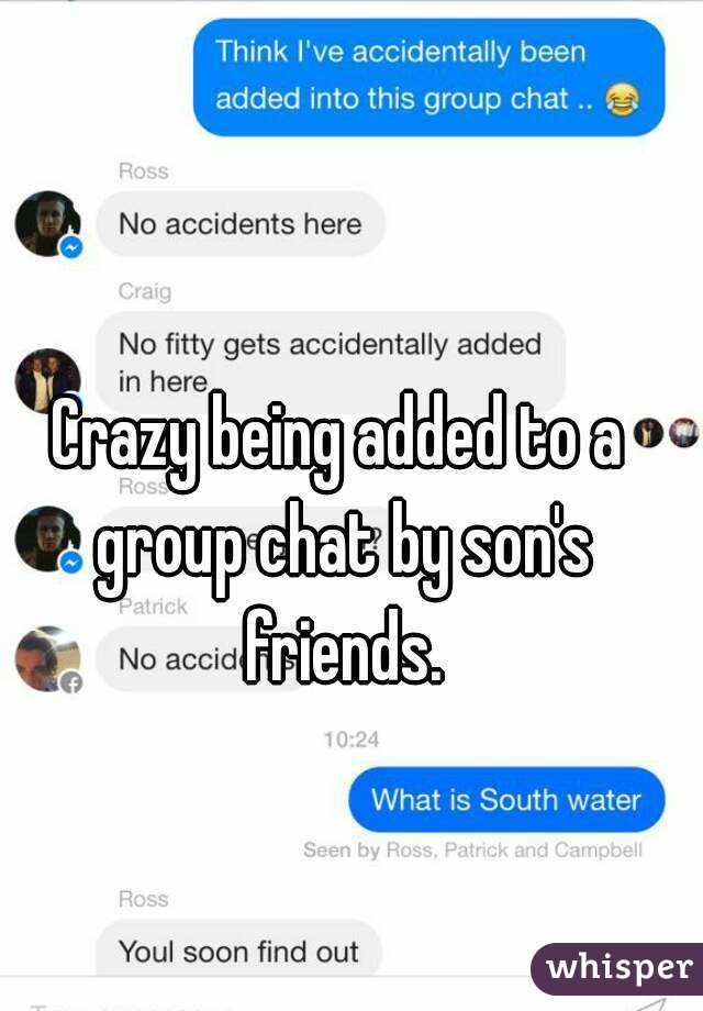 Crazy being added to a group chat by son's friends.
