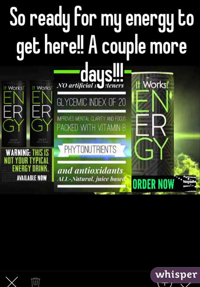 So ready for my energy to get here!! A couple more days!!!