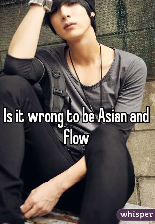 Is it wrong to be Asian and flow