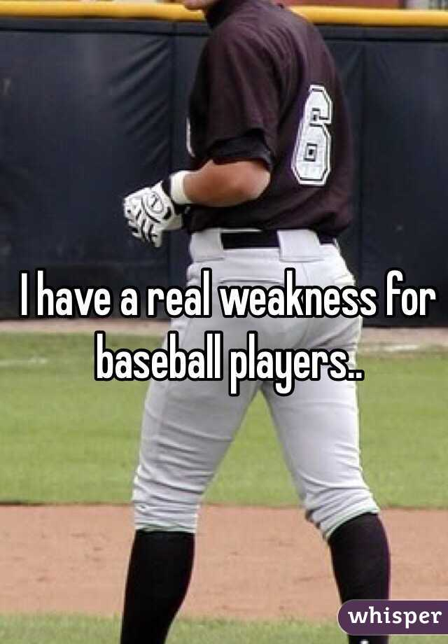I have a real weakness for baseball players..