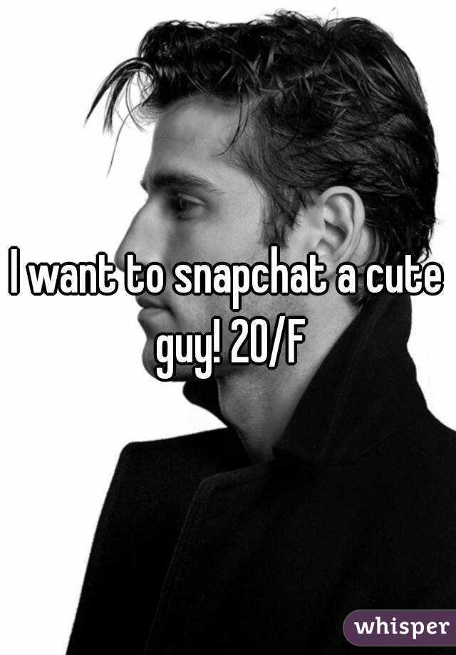 I want to snapchat a cute guy! 20/F