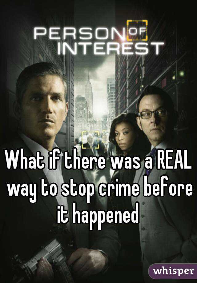 What if there was a REAL way to stop crime before it happened