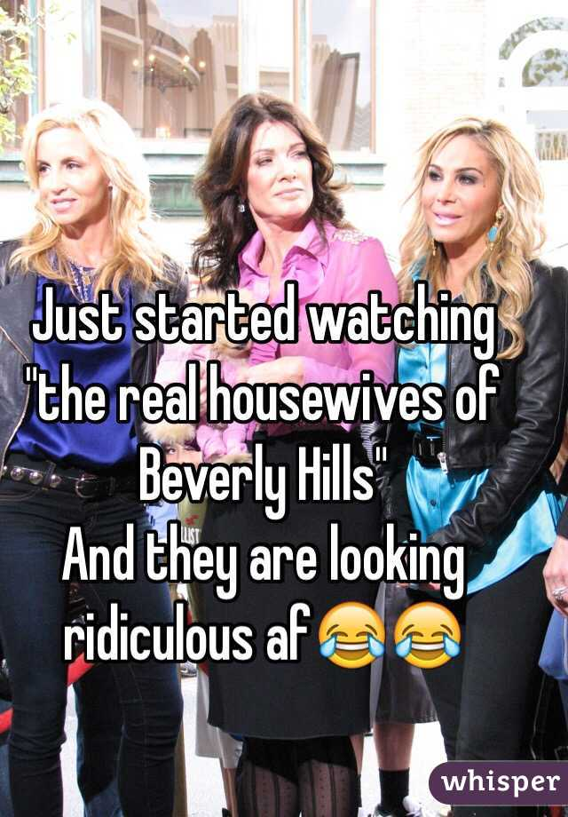 """Just started watching  """"the real housewives of Beverly Hills""""   And they are looking ridiculous af😂😂"""
