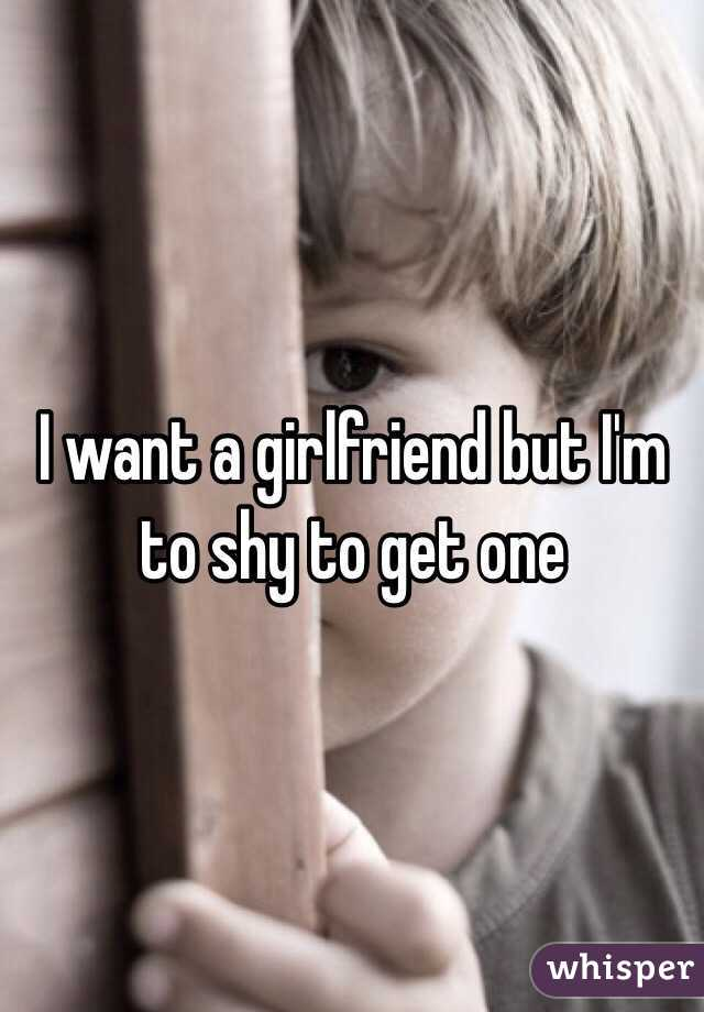 I want a girlfriend but I'm to shy to get one