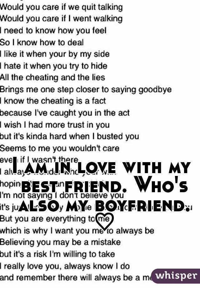 I am in love with my best friend. Who's also my boyfriend. ♡