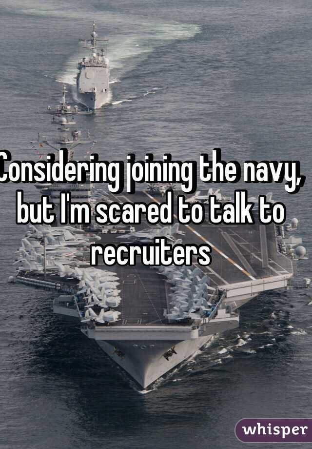 Considering joining the navy, but I'm scared to talk to recruiters