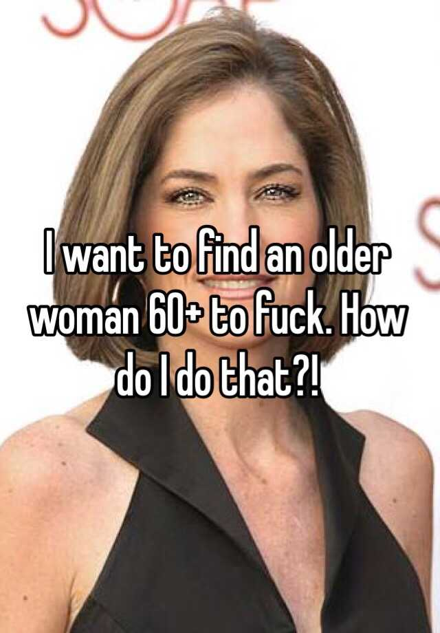 How To Fuck A Older Woman