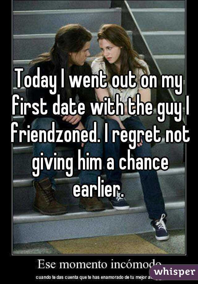 Today I went out on my first date with the guy I friendzoned