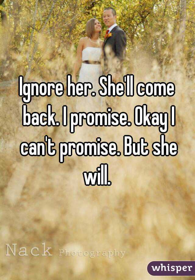 Come She Ignore Back Ll Her