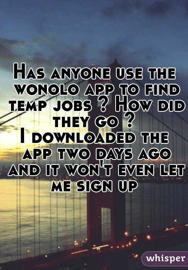 Has anyone use the wonolo app to find temp jobs ? How did