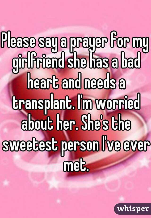 Please say a prayer for my girlfriend she has a bad heart and needs please say a prayer for my girlfriend she has a bad heart and needs a transplant altavistaventures Image collections