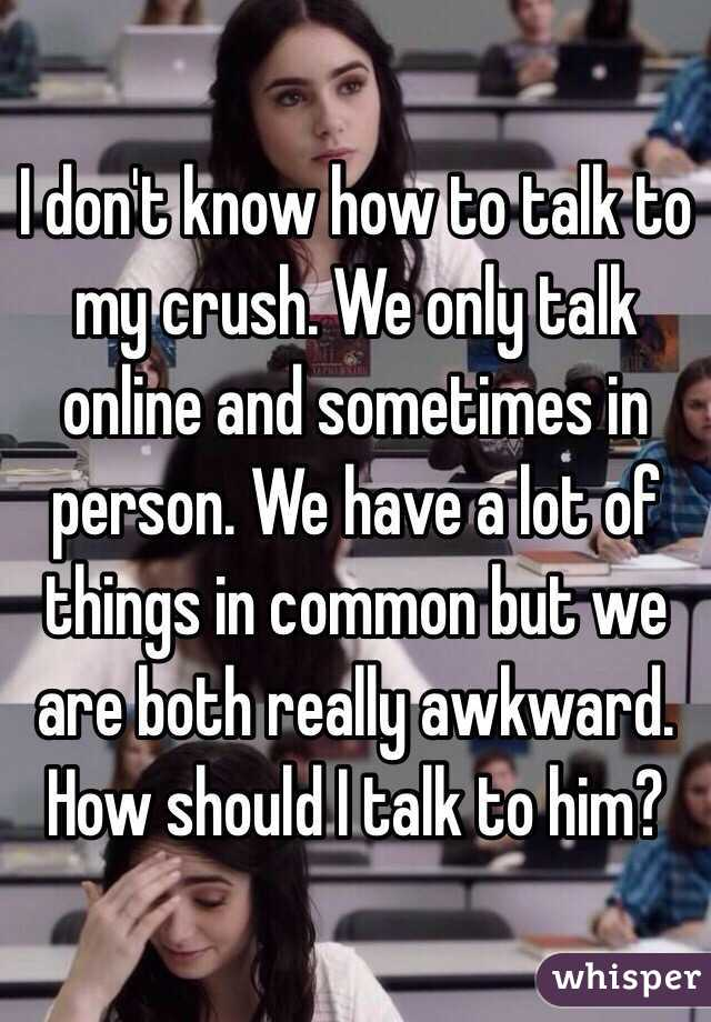 How can i talk to my crush