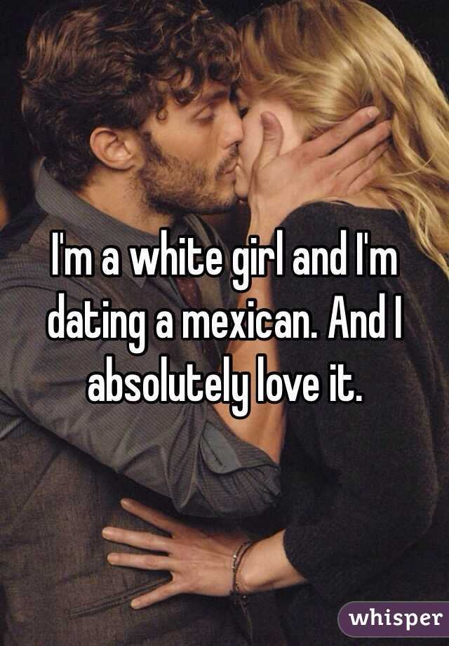 Im white dating a mexican girl