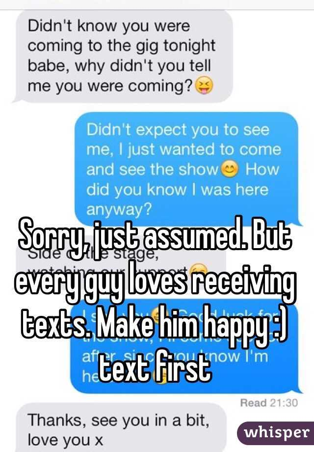 But Every Guy Loves Receiving Texts Make Him Happy Text First