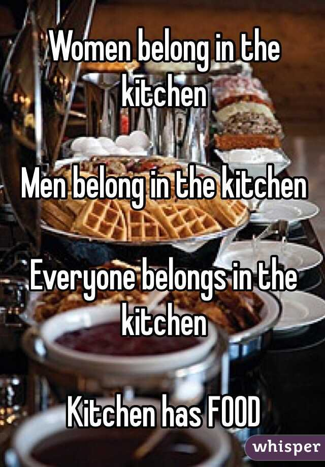 2c2e45bca Women belong in the kitchen Men belong in the kitchen Everyone belongs in  the kitchen Kitchen ...