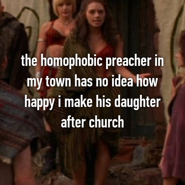 the homophobic preacher in my town has no idea how happy i make his daughter after church