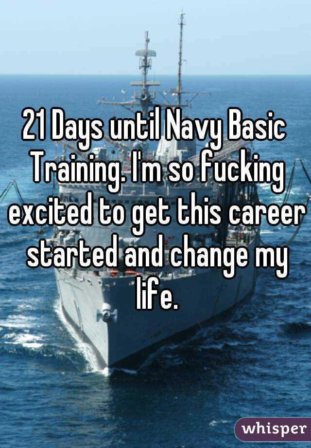 21 Days until Navy Basic Training  I'm so fucking excited to