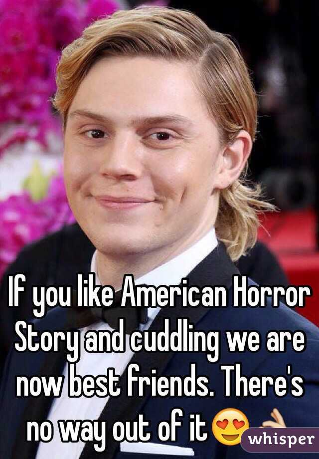If you like American Horror Story and cuddling we are now