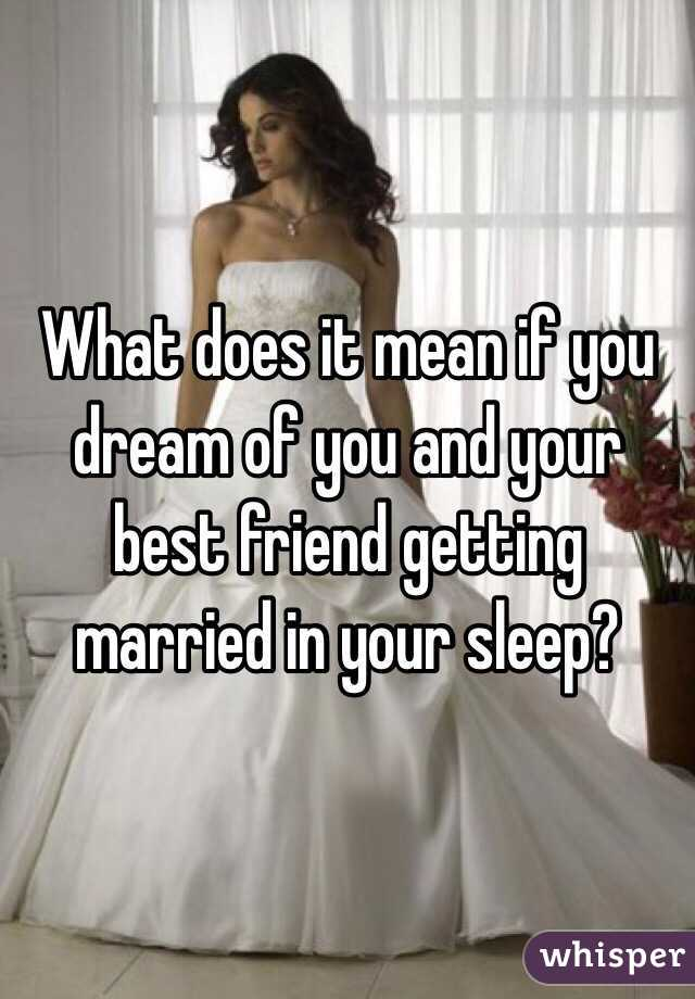 What does it mean if you dream of you and your best friend getting ...