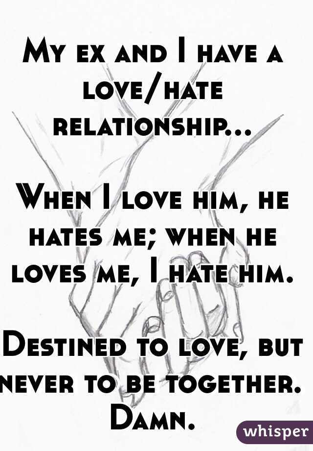 My Ex And I Have A Love Hate Relationship When I Love Him He