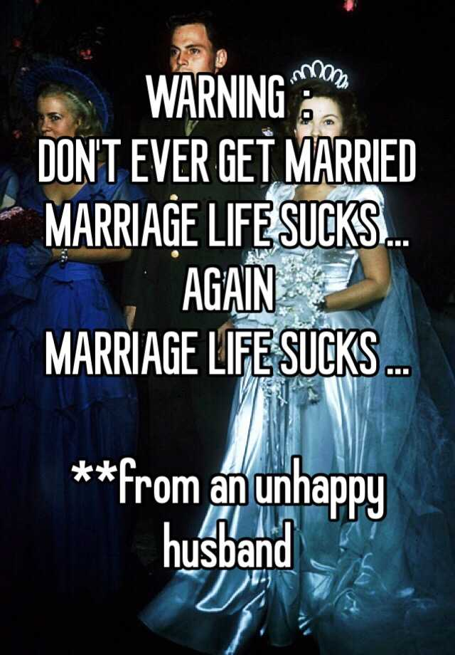 Warning dont ever get married marriage life sucks again warning dont ever get married marriage life sucks again marriage life sucks from an unhappy husband ccuart Choice Image