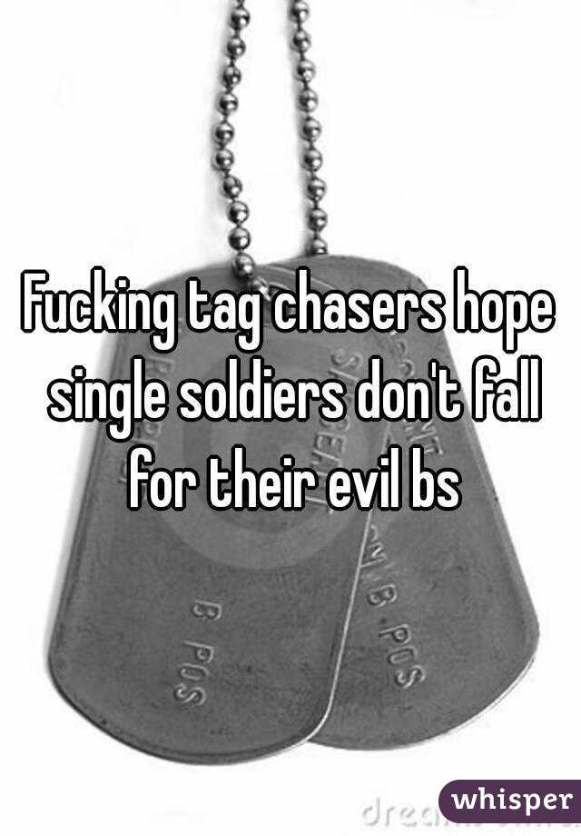 Fucking tag chasers hope single soldiers don't fall for their evil bs