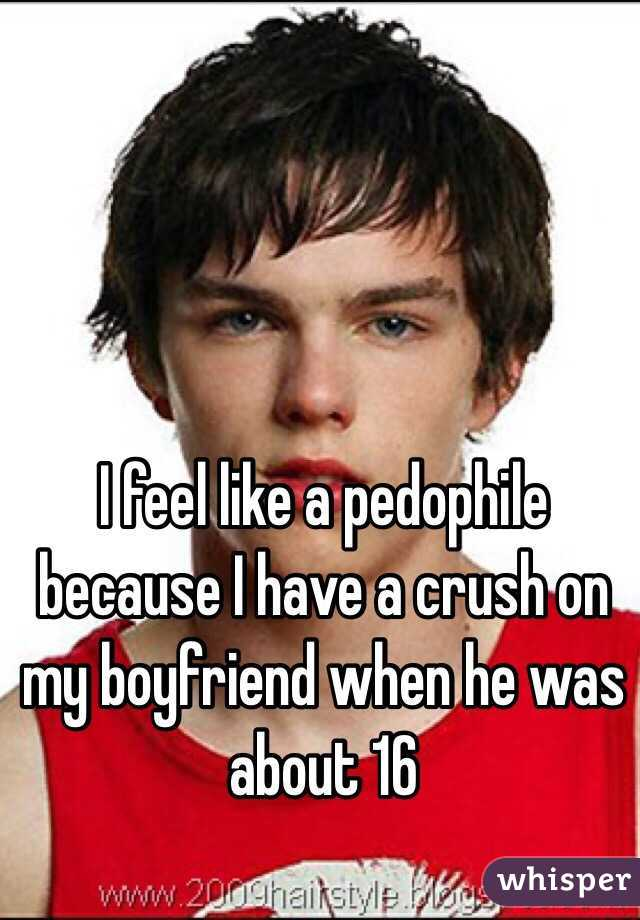 I feel like a pedophile because I have a crush on my boyfriend when he was about 16