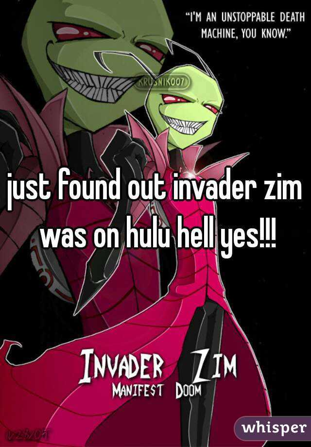 just found out invader zim was on hulu hell yes!!!