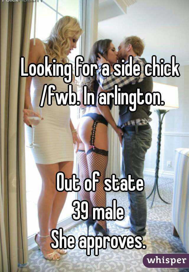 Looking for a side chick /fwb. In arlington.   Out of state 39 male  She approves.
