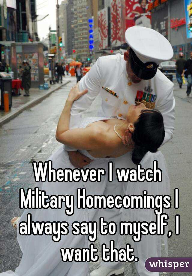 Whenever I watch Military Homecomings I always say to myself, I want that.